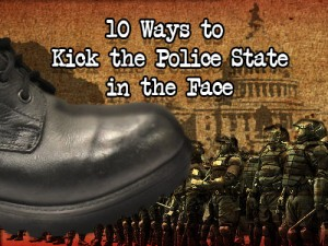 10 Ways to Kick the Police State in the Face