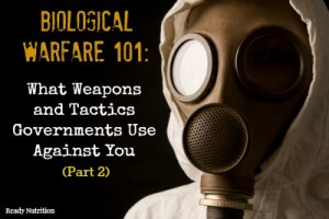 Biological Warfare 101: What Weapons and Tactics Governments Use Against You (Part 2)