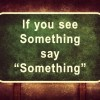 "If you see Something say ""Something"", road sign illustration with distressed ominous background"