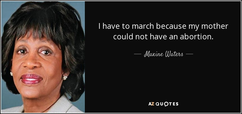 quote-i-have-to-march-because-my-mother-could-not-have-an-abortion-maxine-waters-68-72-34